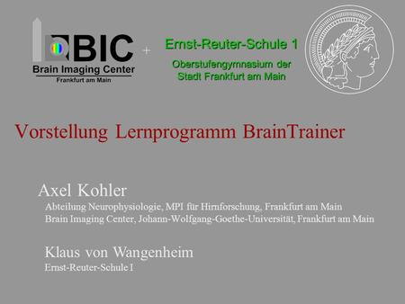 Vorstellung Lernprogramm BrainTrainer Axel Kohler Abteilung Neurophysiologie, MPI für Hirnforschung, Frankfurt am Main Brain Imaging Center, Johann-Wolfgang-Goethe-Universität,