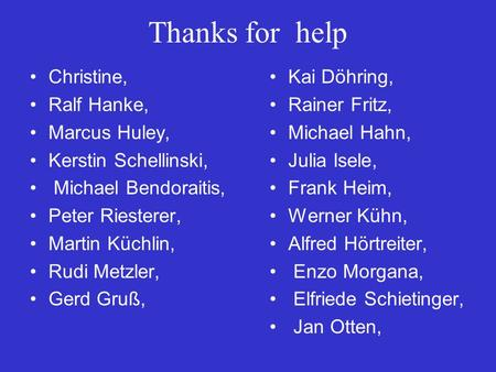 Thanks for help Christine, Ralf Hanke, Marcus Huley,