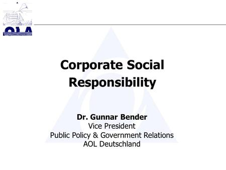Corporate Social Responsibility Dr. Gunnar Bender Vice President Public Policy & Government Relations AOL Deutschland.