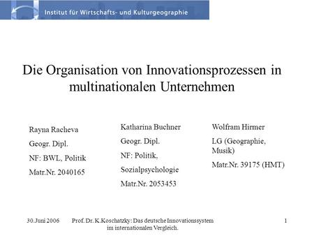 30.Juni 2006Prof. Dr. K.Koschatzky: Das deutsche Innovationssystem im internationalen Vergleich. 1 Die Organisation von Innovationsprozessen in multinationalen.
