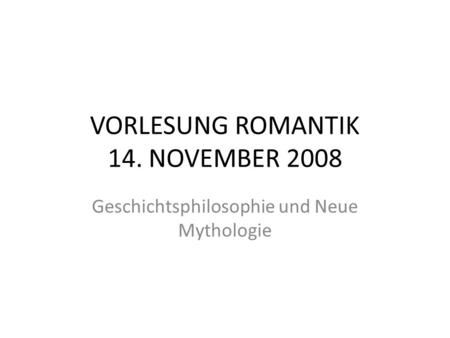 VORLESUNG ROMANTIK 14. NOVEMBER 2008