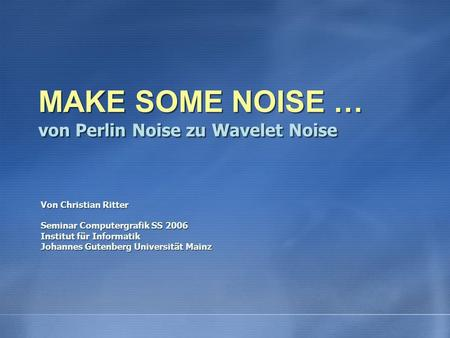 MAKE SOME NOISE … von Perlin Noise zu Wavelet Noise