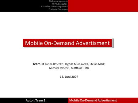 Autor: Team 1Mobile On-Demand Advertisment 18. Juni 2007 Team 1: Karina Reschke, Jagoda Mlodawska, Stefan Mark, Michael Jarschel, Matthias Hirth Mobile.