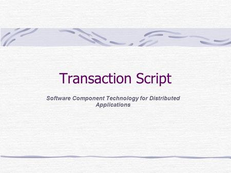 Transaction Script Software Component Technology for Distributed Applications.