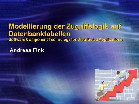 Modellierung der Zugriffslogik auf Datenbanktabellen Software Component Technology for Distributed Applications Andreas Fink.