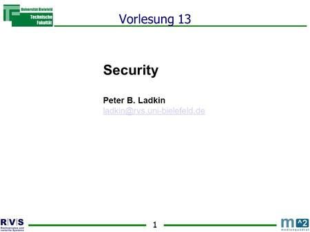1 Vorlesung 13 Security Peter B. Ladkin Sommersemester 2001.