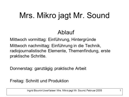 Ingrid Bounin/Uwe Kaiser: Mrs. Mikro jagt Mr. Sound, Februar 2005
