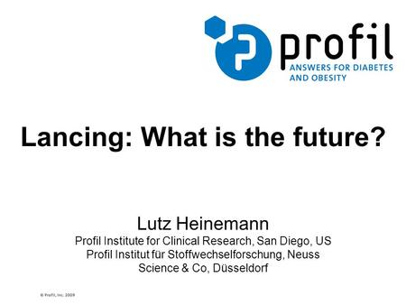 Lancing: What is the future? Lutz Heinemann Profil Institute for Clinical Research, San Diego, US Profil Institut für Stoffwechselforschung, Neuss Science.