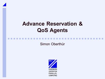 Advance Reservation & QoS Agents Simon Oberthür. 2/ 27Simon Oberthür Inhalt Advance Reservation Was ist Advance Reservation? Probleme und Lösungen Advance.