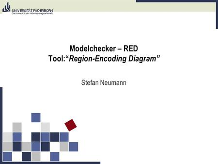 Modelchecker – RED Tool: Region-Encoding Diagram Stefan Neumann.