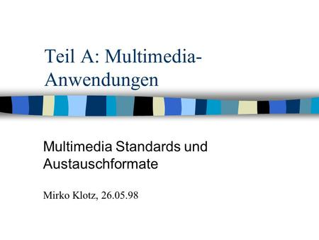 Copyright, 1996 © Dale Carnegie & Associates, Inc. Teil A: Multimedia- Anwendungen Multimedia Standards und Austauschformate Mirko Klotz, 26.05.98.