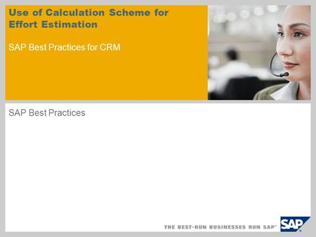 Use of Calculation Scheme for Effort Estimation SAP Best Practices for CRM SAP Best Practices.