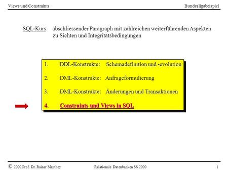 Bundesligabeispiel © 2000 Prof. Dr. Rainer Manthey Relationale Datenbanken SS 2000 1 Views und Constraints 1. DDL-Konstrukte: Schemadefinition und -evolution.