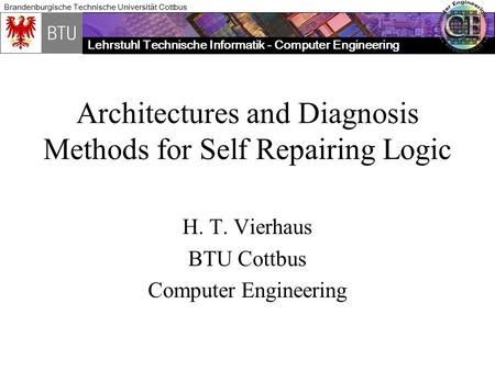 Lehrstuhl Technische Informatik - Computer Engineering Brandenburgische Technische Universität Cottbus Architectures and Diagnosis Methods for Self Repairing.