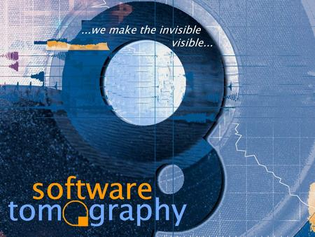 Software-Tomography GmbH © 2003 Dr. Walter Bischofberger1...we make the invisible visible...