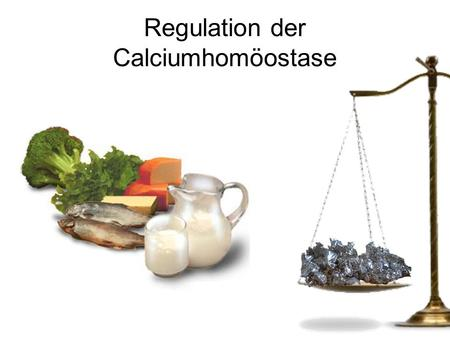 Regulation der Calciumhomöostase. Regulation durch drei Hormone Calcitriol (1α,25-Dihydroxycholecalciferol)Calcitriol (1α,25-Dihydroxycholecalciferol)