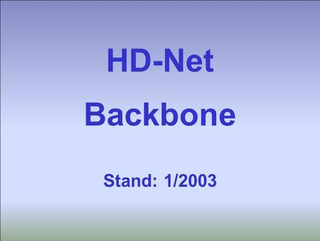 Universitätsrechenzentrum Heidelberg Hartmuth Heldt HD-Net Backbone 1 HD-Net Backbone Stand: 1/2003.