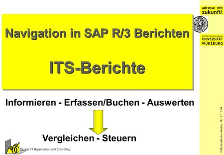 © M.Müller-Amthor - No. 1 / 11-99 © Martina Müller-Amthor - No. 1 / 10-04 Referat I/1 O rganisation und C ontrolling O C Navigation in SAP R/3 Berichten.