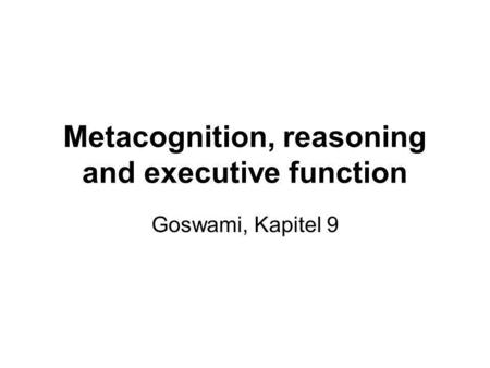 Metacognition, reasoning and executive function Goswami, Kapitel 9.