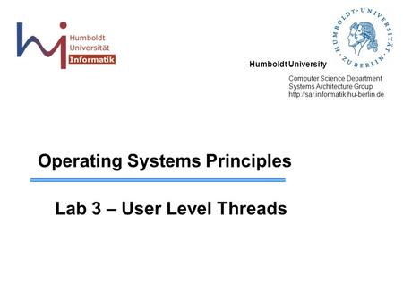 Humboldt University Computer Science Department Systems Architecture Group  Operating Systems Principles Lab 3 – User.