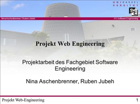 Projekt Web-Engineering Nina Aschenbrenner / Ruben Jubeh 1 FG Software Engineering Projekt Web Engineering Projektarbeit des Fachgebiet Software Engineering.
