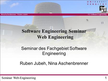Seminar Web-Engineering Nina Aschenbrenner / Ruben Jubeh 1 FG Software Engineering Software Engineering Seminar Web Engineering Seminar des Fachgebiet.