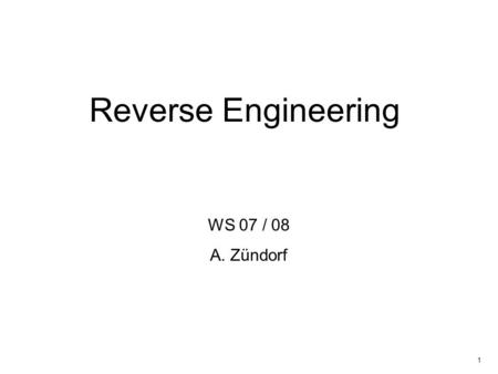 1 Reverse Engineering WS 07 / 08 A. Zündorf. Fachgebiet Software Engineering Übersicht © 22.01.2014 Albert Zündorf, Kassel University 2 Organisatorisches.