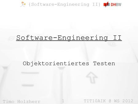 1 WS 2012 Software-Engineering II Objektorientiertes Testen.