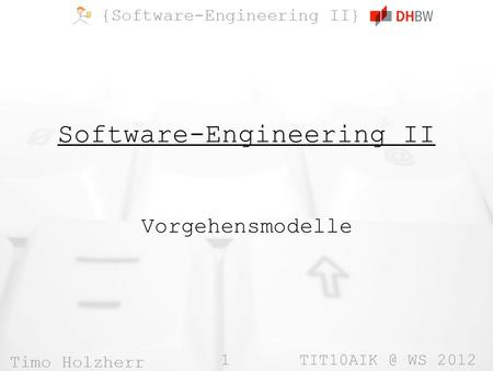 1 WS 2012 Software-Engineering II Vorgehensmodelle.