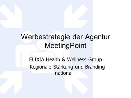 Werbestrategie der Agentur MeetingPoint ELIXIA Health & Wellness Group - Regionale Stärkung und Branding national -