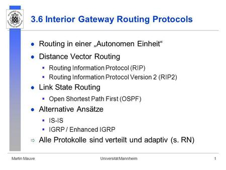 Martin MauveUniversität Mannheim1 3.6 Interior Gateway Routing Protocols Routing in einer Autonomen Einheit Distance Vector Routing Routing Information.