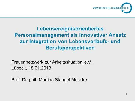 11 Lebensereignisorientiertes Personalmanagement als innovativer Ansatz zur Integration von Lebensverlaufs- und Berufsperspektiven Frauennetzwerk zur Arbeitssituation.