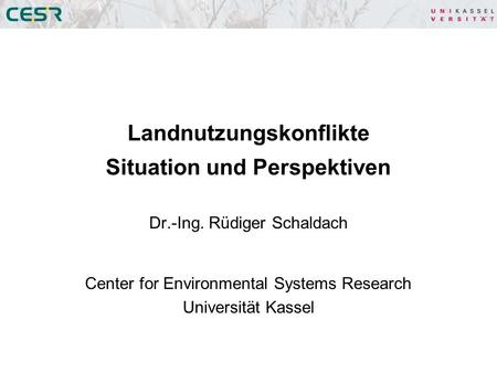 Landnutzungskonflikte Situation und Perspektiven Dr.-Ing. Rüdiger Schaldach Center for Environmental Systems Research Universität Kassel.