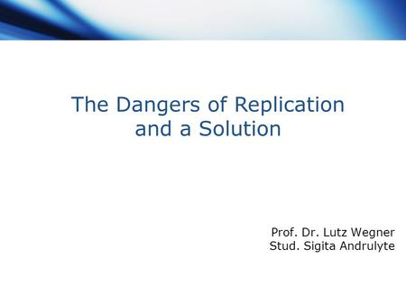 Www.themegallery.com Company Logo Prof. Dr. Lutz Wegner Stud. Sigita Andrulyte The Dangers of Replication and a Solution.