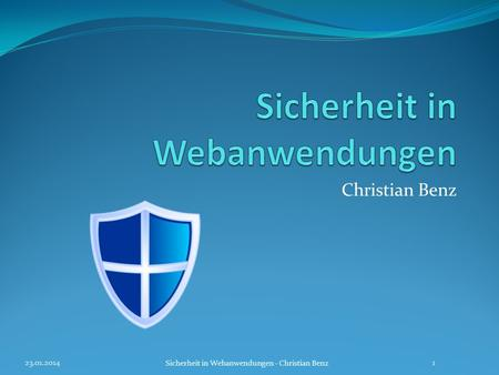 Christian Benz 23.01.2014 Sicherheit in Webanwendungen - Christian Benz 1.