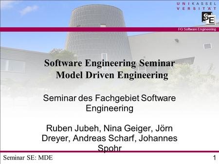 Seminar SE: MDE 1 FG Software Engineering Software Engineering Seminar Model Driven Engineering Seminar des Fachgebiet Software Engineering Ruben Jubeh,