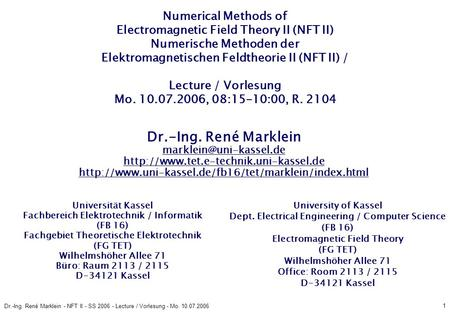 1 Dr.-Ing. René Marklein - NFT II - SS 2006 - Lecture / Vorlesung - Mo. 10.07.2006 Numerical Methods of Electromagnetic Field Theory II (NFT II) Numerische.