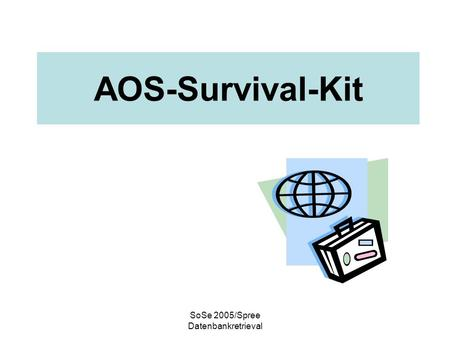 SoSe 2005/Spree Datenbankretrieval AOS-Survival-Kit.