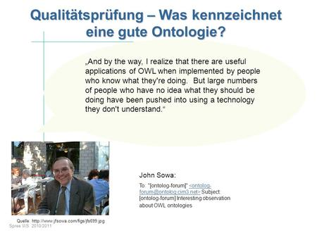 Spree WS 2010/2011 Qualitätsprüfung – Was kennzeichnet eine gute Ontologie? John Sowa: To: [ontolog-forum] Subject: [ontolog-forum] Interesting observation.