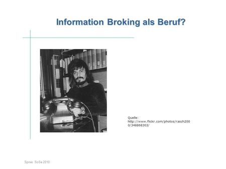 Information Broking als Beruf? Spree SoSe 2010 Quelle:  0/348868303/