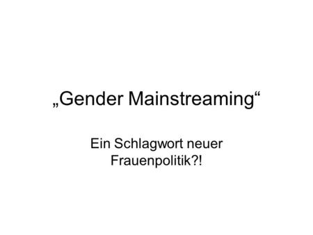 """Gender Mainstreaming"""
