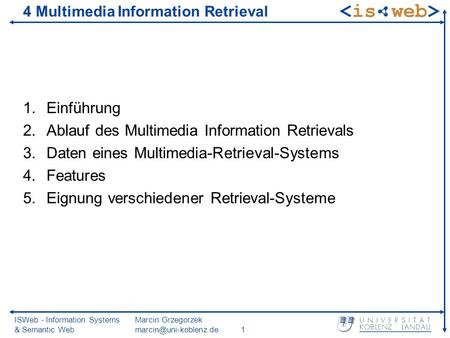 ISWeb - Information Systems & Semantic Web Marcin Grzegorzek 4 Multimedia Information Retrieval 1.Einführung 2.Ablauf des Multimedia.