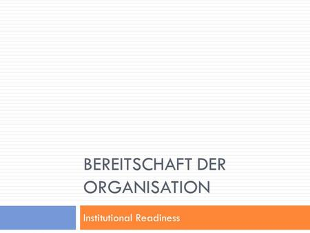 BEREITSCHAFT DER ORGANISATION Institutional Readiness.