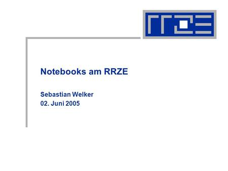 Notebooks am RRZE Sebastian Welker 02. Juni 2005.