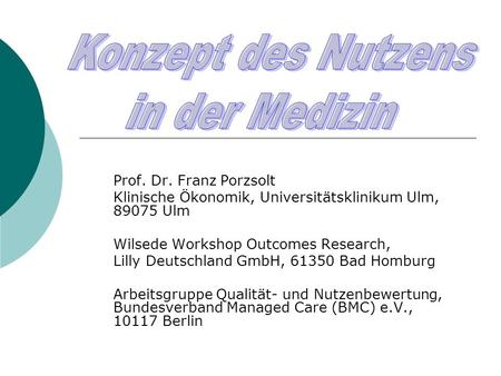 Prof. Dr. Franz Porzsolt Klinische Ökonomik, Universitätsklinikum Ulm, 89075 Ulm Wilsede Workshop Outcomes Research, Lilly Deutschland GmbH, 61350 Bad.