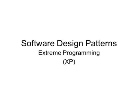 Software Design Patterns Extreme Programming (XP).