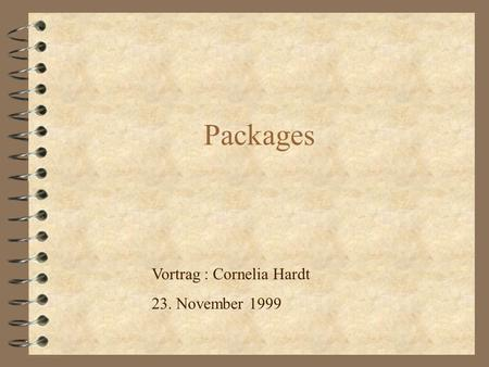 Packages Vortrag : Cornelia Hardt 23. November 1999.