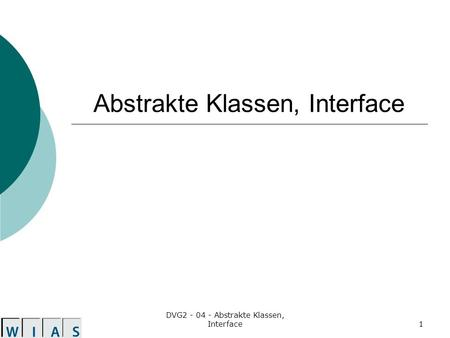 DVG2 - 04 - Abstrakte Klassen, Interface1 Abstrakte Klassen, Interface.