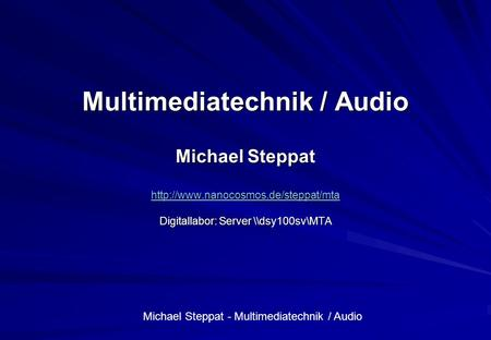 Michael Steppat - Multimediatechnik / Audio Multimediatechnik / Audio Michael Steppat  Digitallabor: Server \\dsy100sv\MTA.