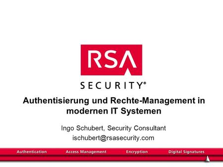 Authentisierung und Rechte-Management in modernen IT Systemen Ingo Schubert, Security Consultant